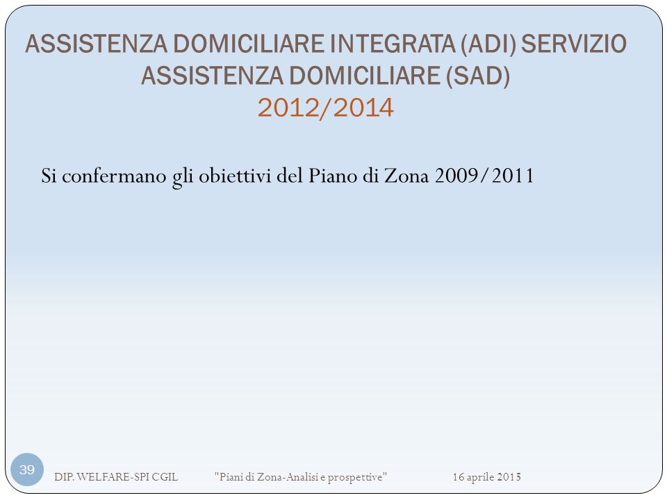 ASSISTENZA DOMICILIARE INTEGRATA (ADI) SERVIZIO ASSISTENZA DOMICILIARE (SAD) 2012/2014