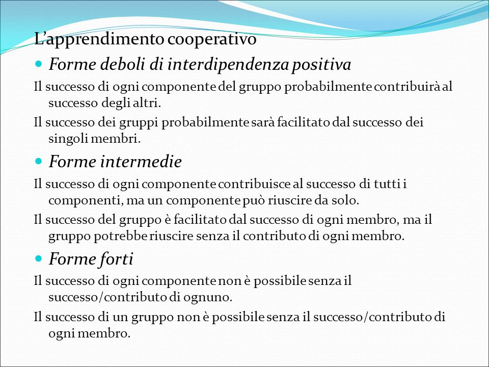 L'apprendimento cooperativo Forme deboli di interdipendenza positiva