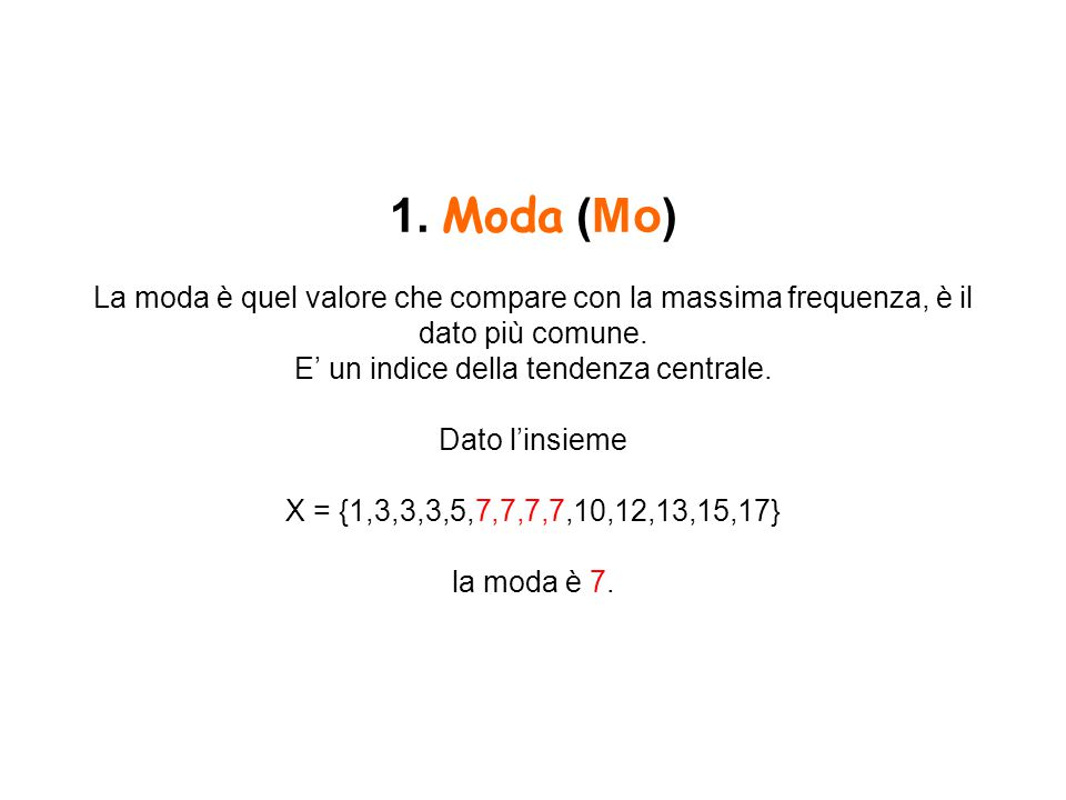 1. Moda (Mo) La moda è quel valore che compare con la massima frequenza, è il dato più comune.