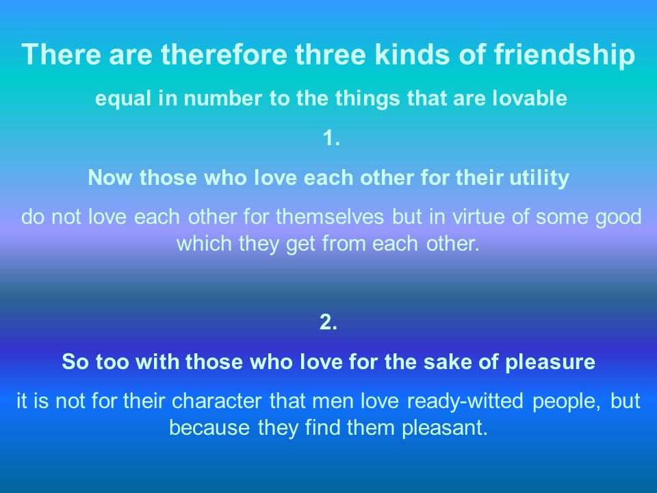 There are therefore three kinds of friendship