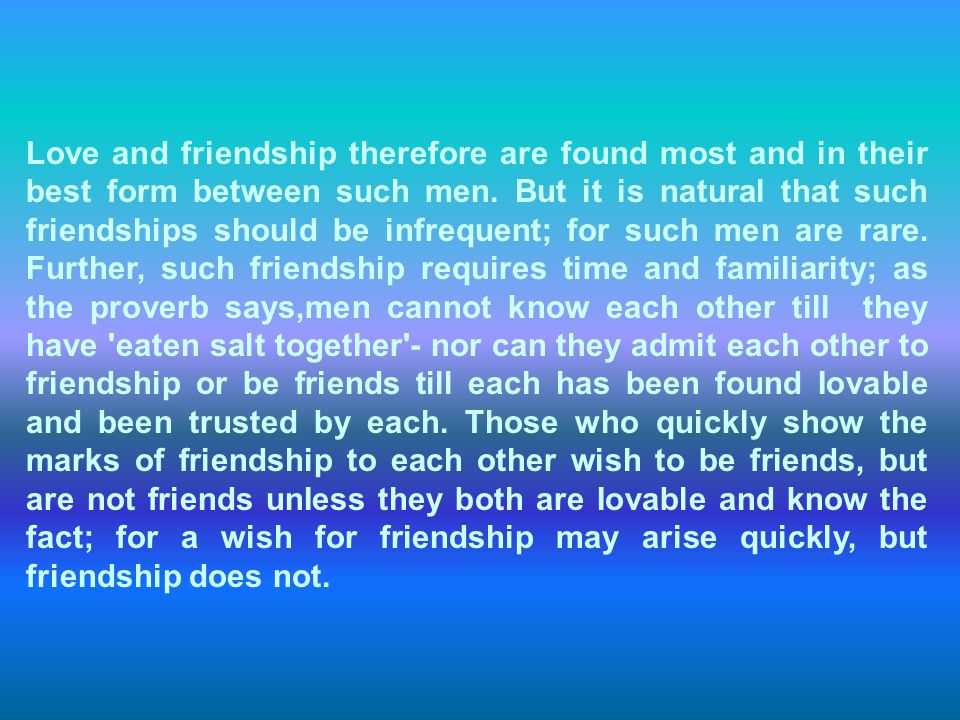 Love and friendship therefore are found most and in their best form between such men.