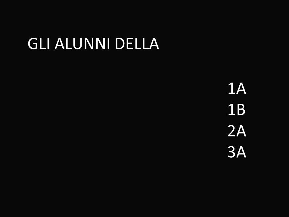 GLI ALUNNI DELLA 1A 1B 2A 3A