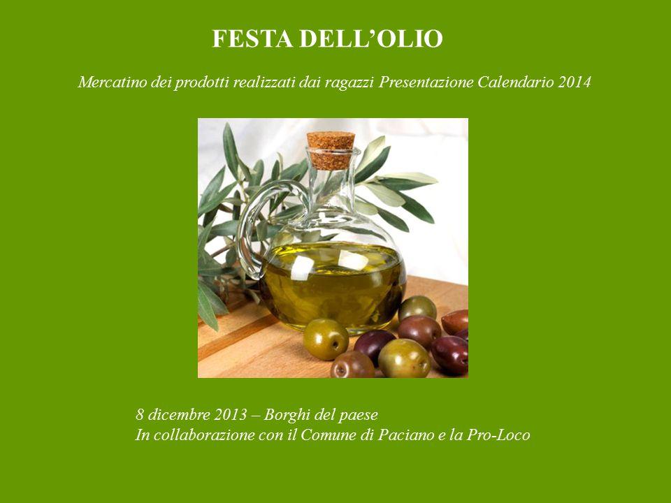 FESTA DELL'OLIO Mercatino dei prodotti realizzati dai ragazzi Presentazione Calendario 2014.