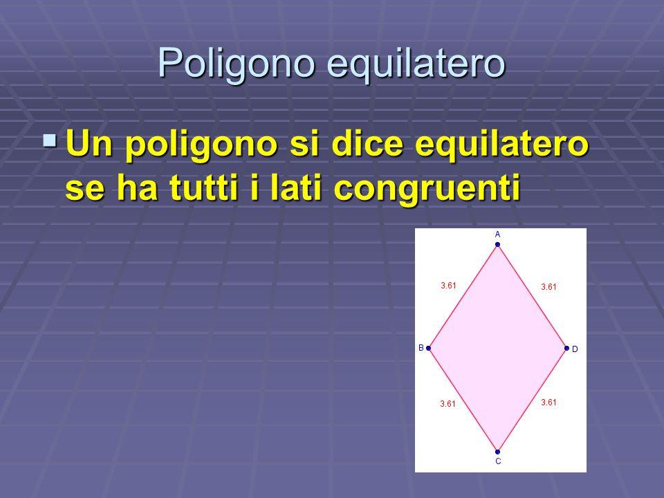 Poligono equilatero Un poligono si dice equilatero se ha tutti i lati congruenti