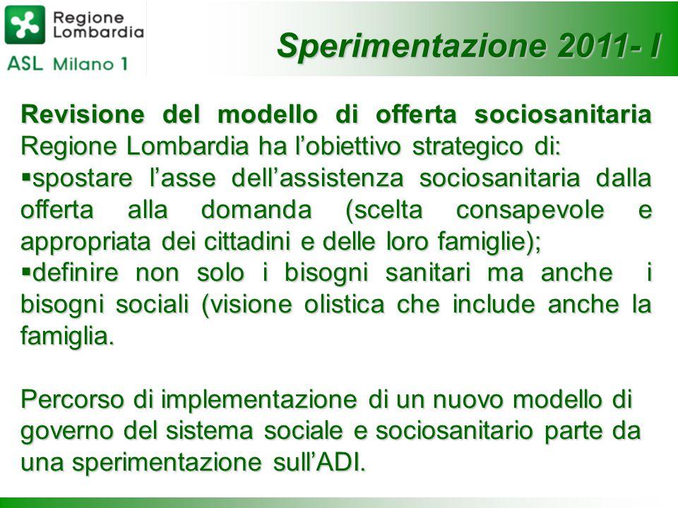 Sperimentazione 2011- I Revisione del modello di offerta sociosanitaria Regione Lombardia ha l'obiettivo strategico di: