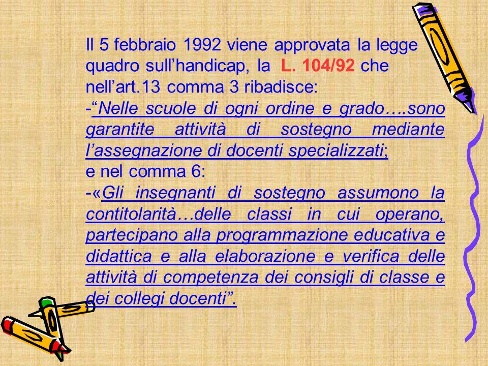 Il 5 febbraio 1992 viene approvata la legge quadro sull'handicap, la L
