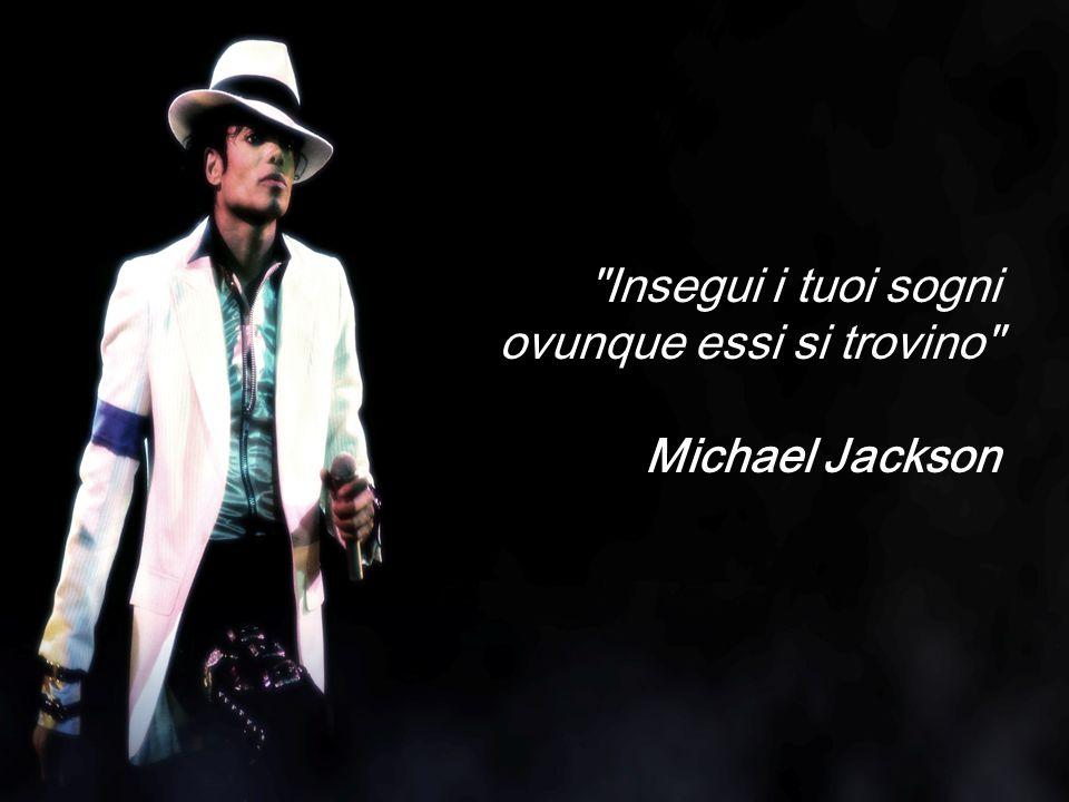 Insegui i tuoi sogni ovunque essi si trovino Michael Jackson