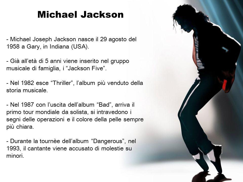 Michael Jackson Michael Joseph Jackson nasce il 29 agosto del 1958 a Gary, in Indiana (USA).