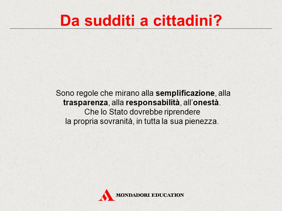 Da sudditi a cittadini Sono regole che mirano alla semplificazione, alla trasparenza, alla responsabilità, all'onestà.