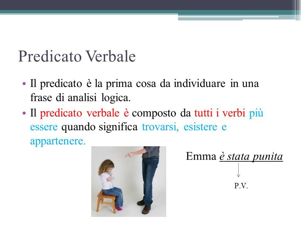 Predicato Verbale Il predicato è la prima cosa da individuare in una frase di analisi logica.