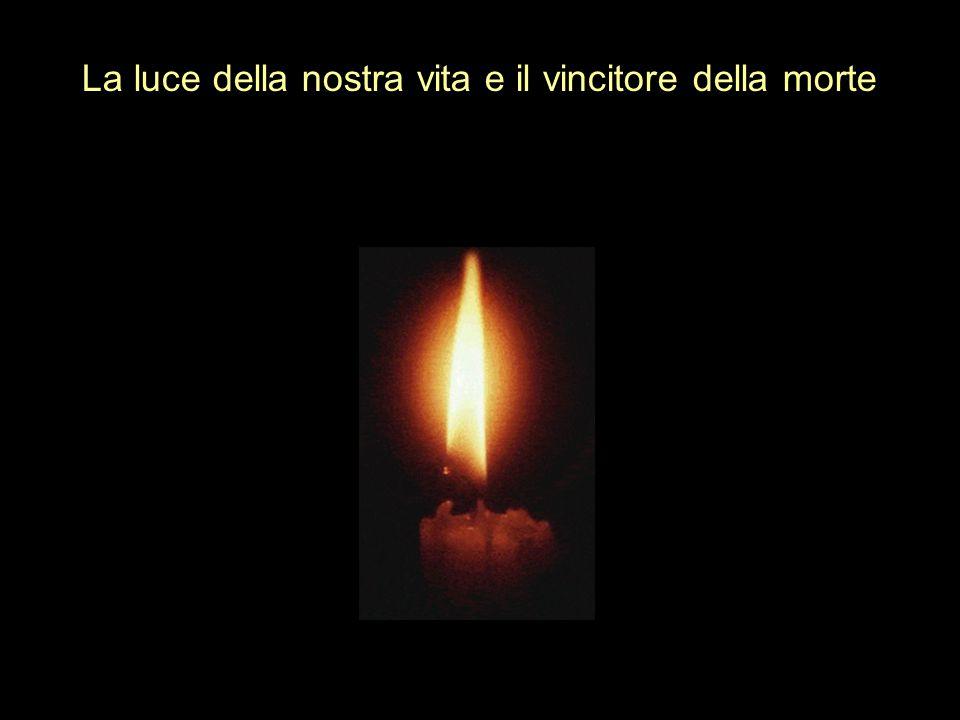 La luce della nostra vita e il vincitore della morte