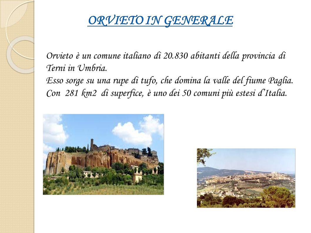 ORVIETO IN GENERALE Orvieto è un comune italiano di 20.830 abitanti della provincia di Terni in Umbria.