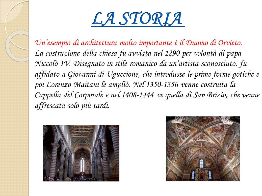 LA STORIA Un'esempio di architettura molto importante è il Duomo di Orvieto.