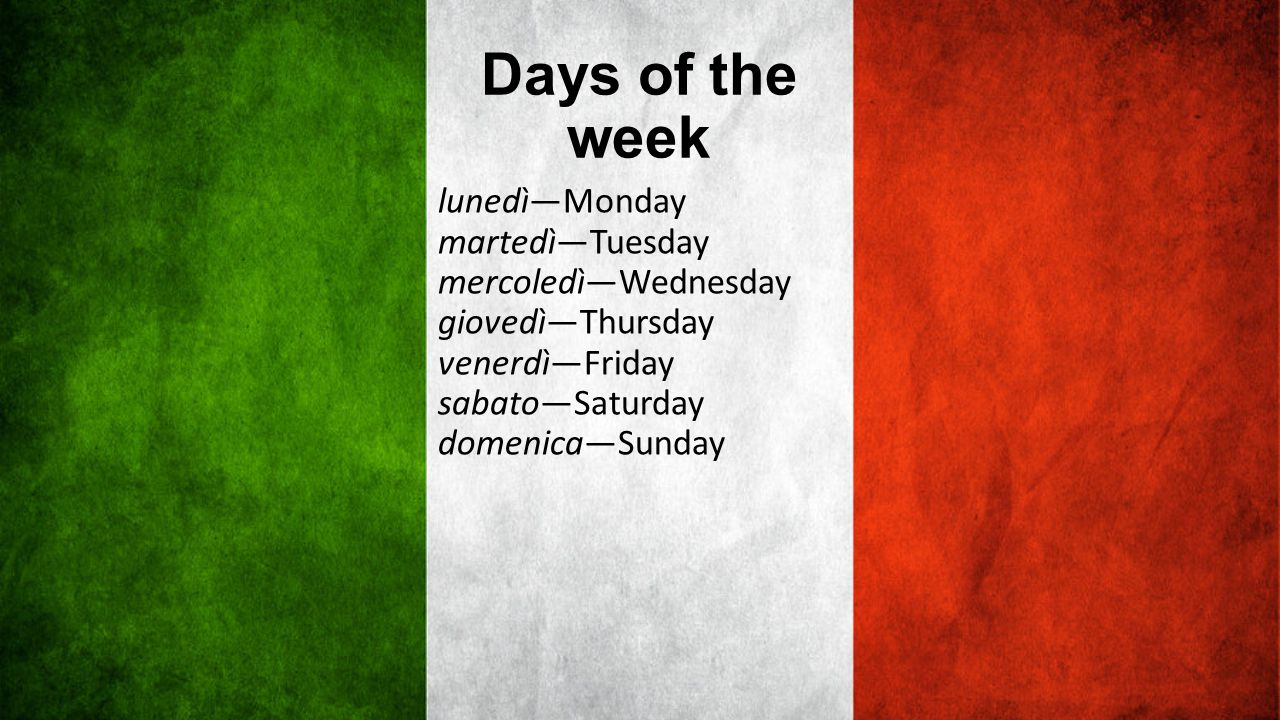 Days of the week lunedì—Monday martedì—Tuesday mercoledì—Wednesday giovedì—Thursday venerdì—Friday sabato—Saturday domenica—Sunday.