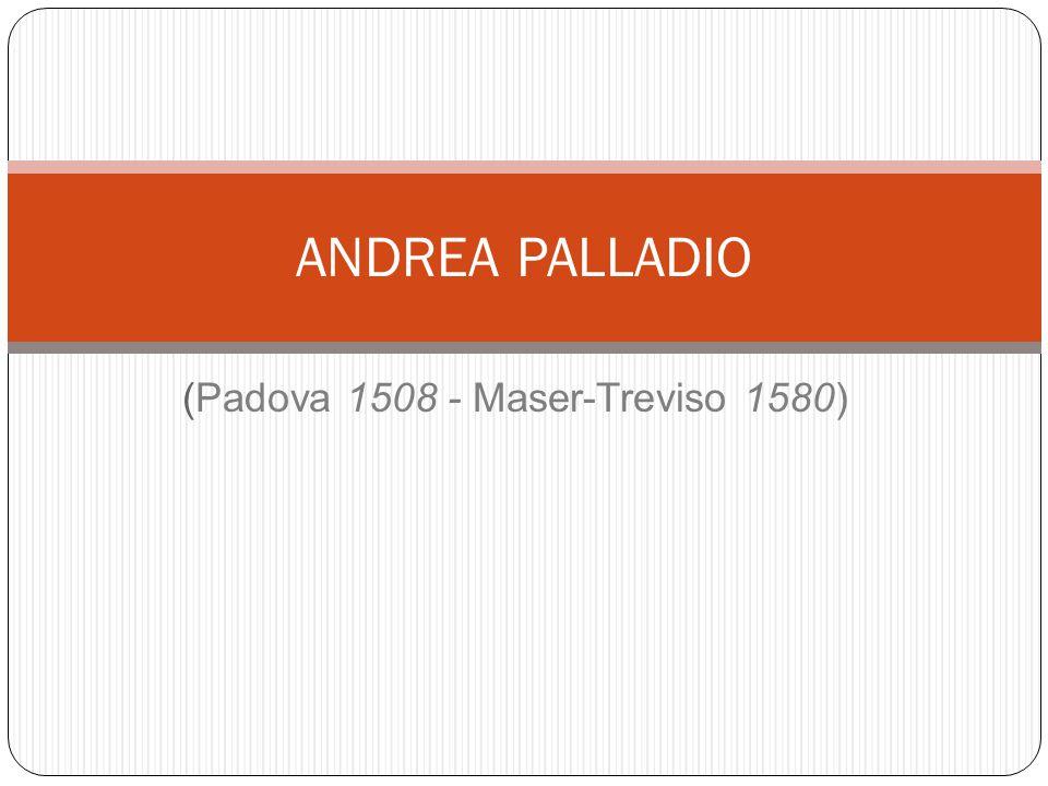 (Padova 1508 - Maser-Treviso 1580)