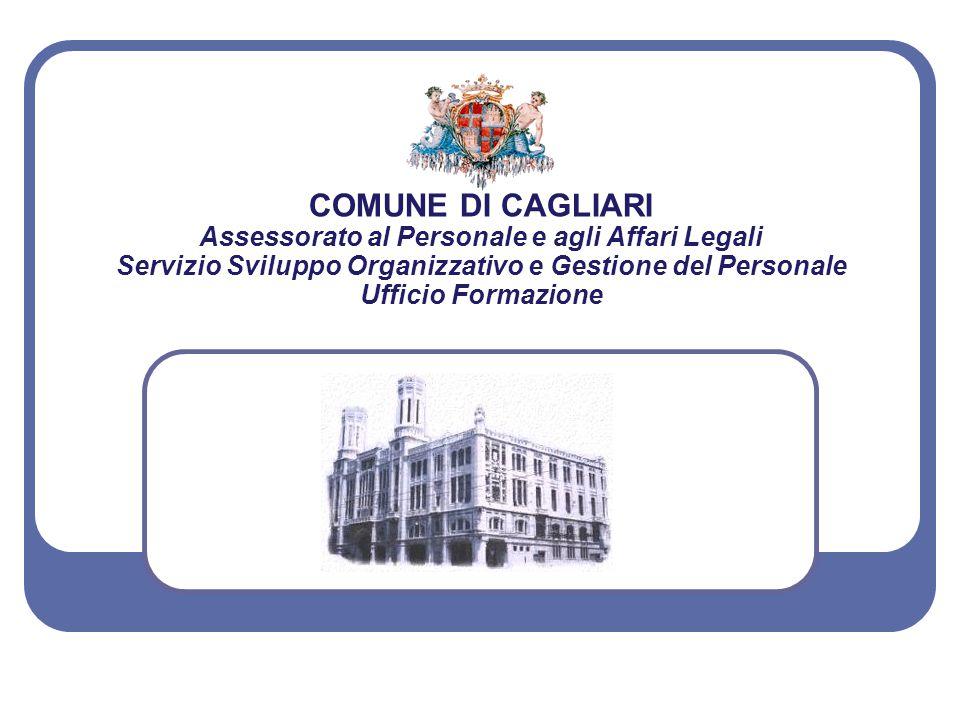 COMUNE DI CAGLIARI Assessorato al Personale e agli Affari Legali Servizio Sviluppo Organizzativo e Gestione del Personale Ufficio Formazione