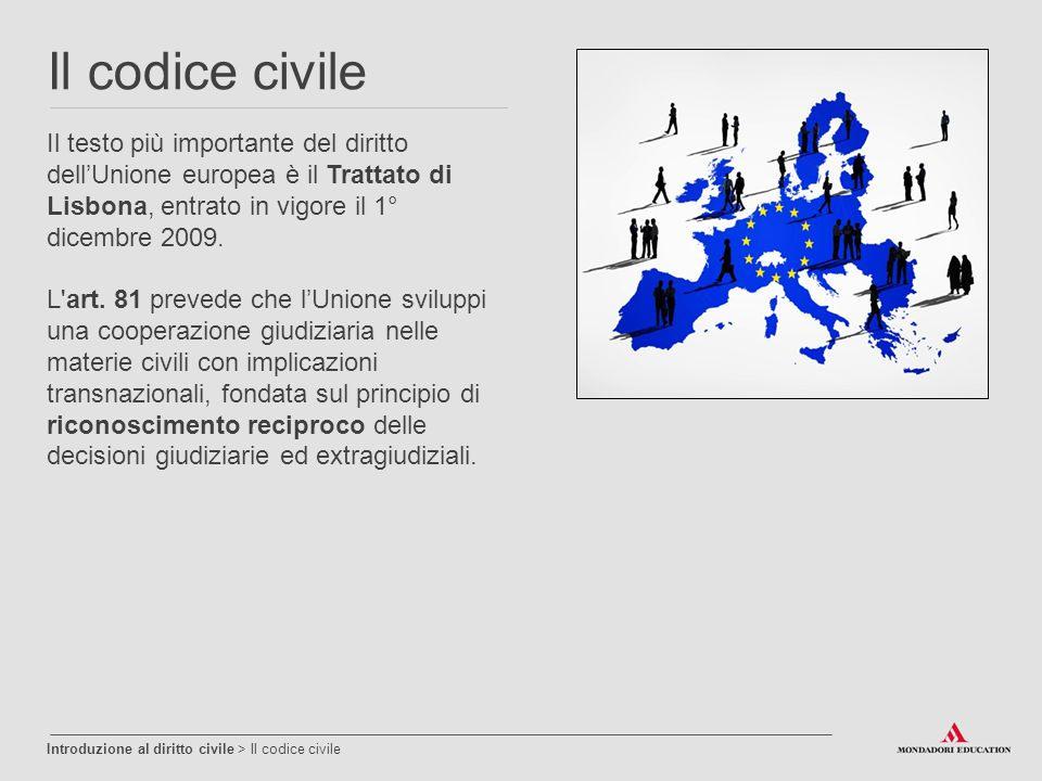 Il codice civile Il testo più importante del diritto dell'Unione europea è il Trattato di Lisbona, entrato in vigore il 1° dicembre 2009.