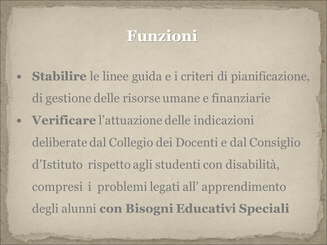 Funzioni Stabilire le linee guida e i criteri di pianificazione, di gestione delle risorse umane e finanziarie.
