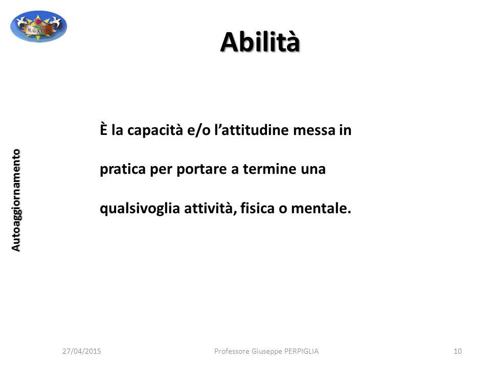 Abilità È la capacità e/o l'attitudine messa in pratica per portare a termine una qualsivoglia attività, fisica o mentale.