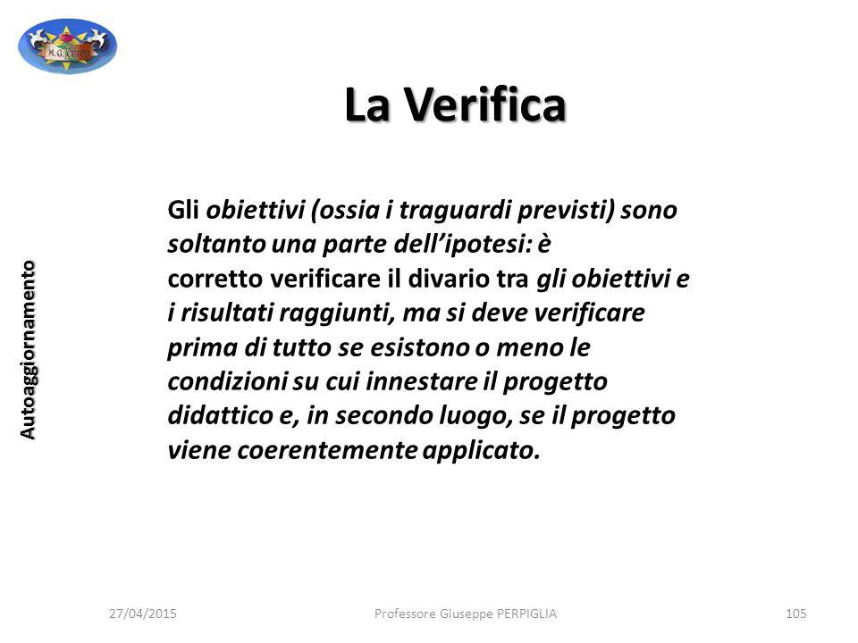 La Verifica Gli obiettivi (ossia i traguardi previsti) sono soltanto una parte dell'ipotesi: è.