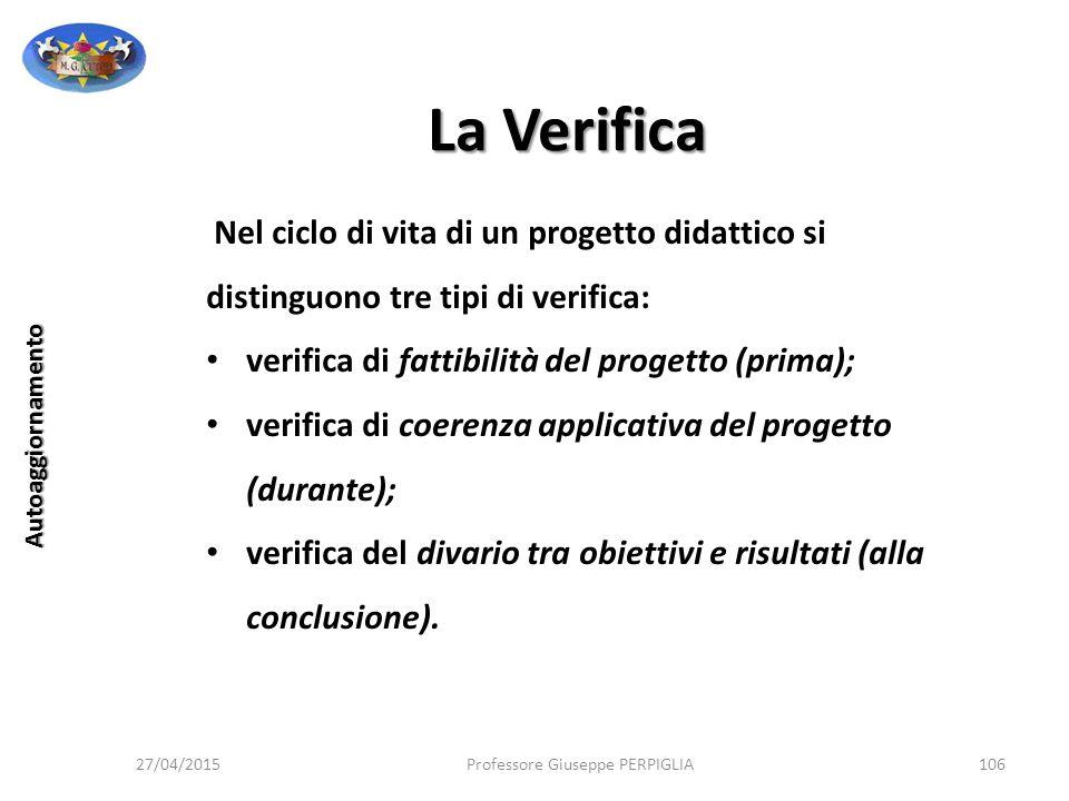 La Verifica Nel ciclo di vita di un progetto didattico si distinguono tre tipi di verifica: verifica di fattibilità del progetto (prima);