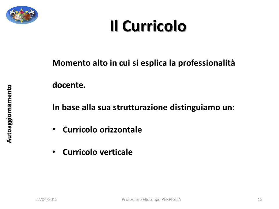 Il Curricolo Momento alto in cui si esplica la professionalità docente. In base alla sua strutturazione distinguiamo un: