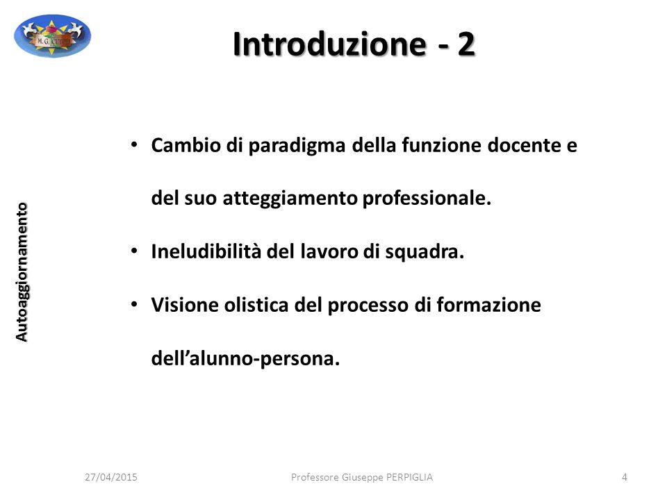 Introduzione - 2 Cambio di paradigma della funzione docente e del suo atteggiamento professionale. Ineludibilità del lavoro di squadra.