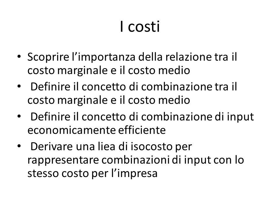 I costi Scoprire l'importanza della relazione tra il costo marginale e il costo medio.