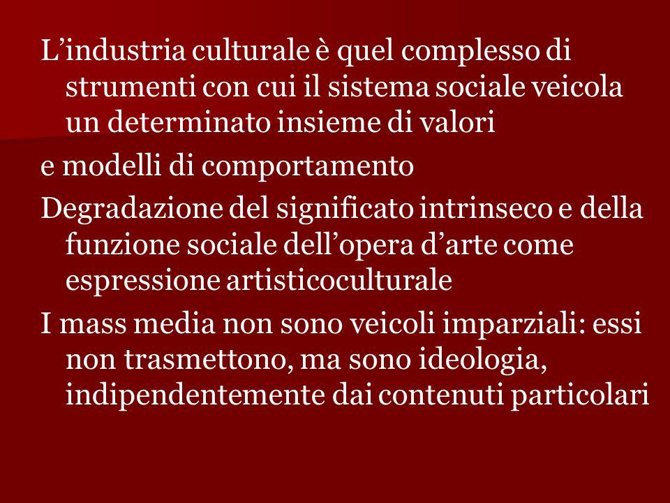 L'industria culturale è quel complesso di strumenti con cui il sistema sociale veicola un determinato insieme di valori