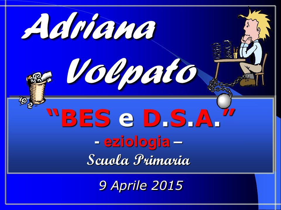 Adriana Volpato BES e D.S.A. - eziologia – Scuola Primaria