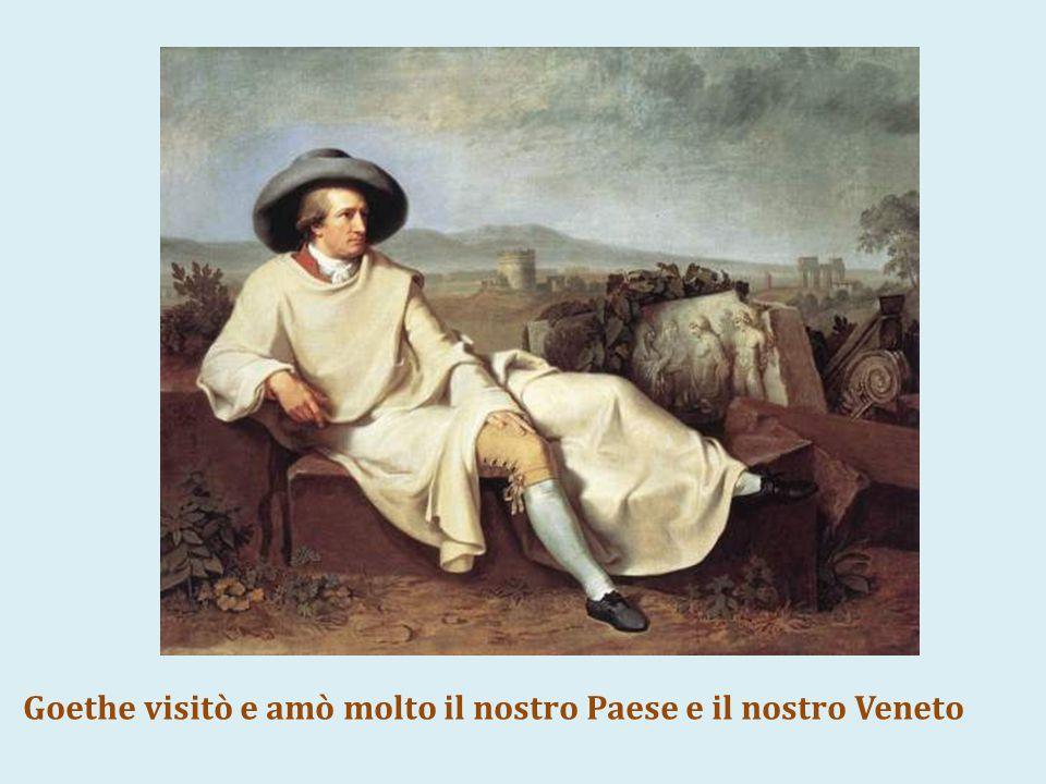 Goethe visitò e amò molto il nostro Paese e il nostro Veneto