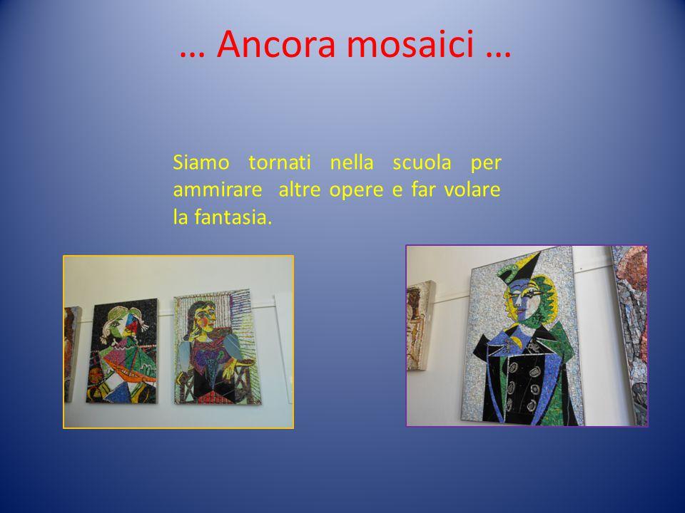 … Ancora mosaici … Siamo tornati nella scuola per ammirare altre opere e far volare la fantasia.