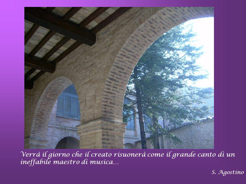 Verrà il giorno che il creato risuonerà come il grande canto di un ineffabile maestro di musica…