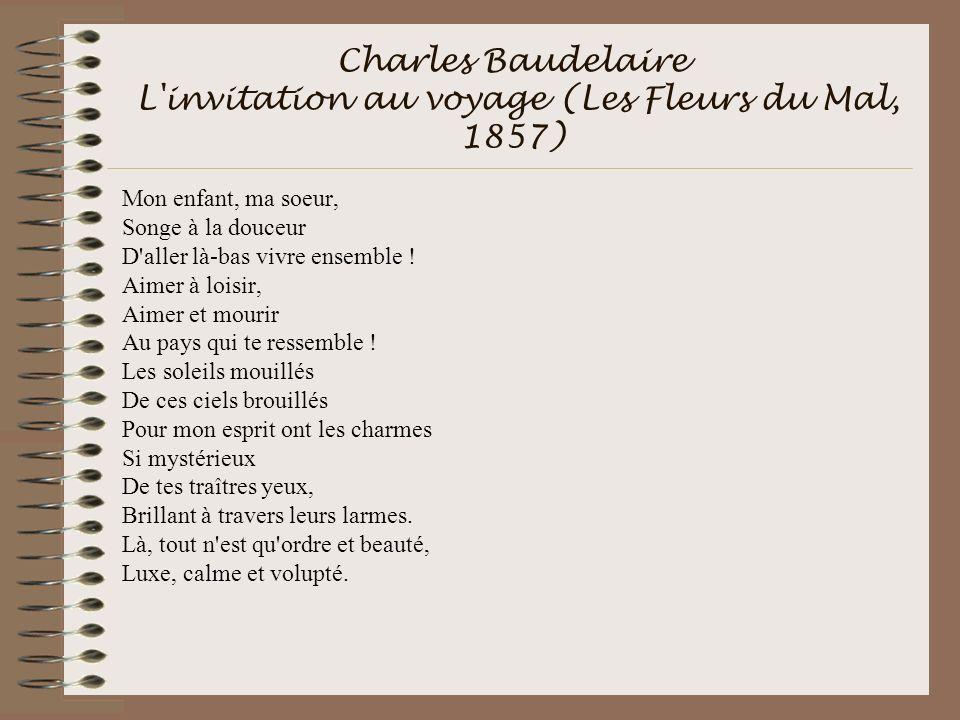Charles Baudelaire L invitation au voyage (Les Fleurs du Mal, 1857)