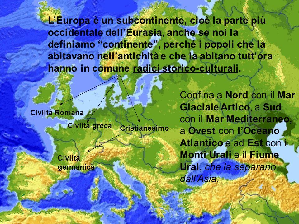 L'Europa è un subcontinente, cioè la parte più occidentale dell'Eurasia, anche se noi la definiamo continente , perché i popoli che la abitavano nell'antichità e che la abitano tutt'ora hanno in comune radici storico-culturali.