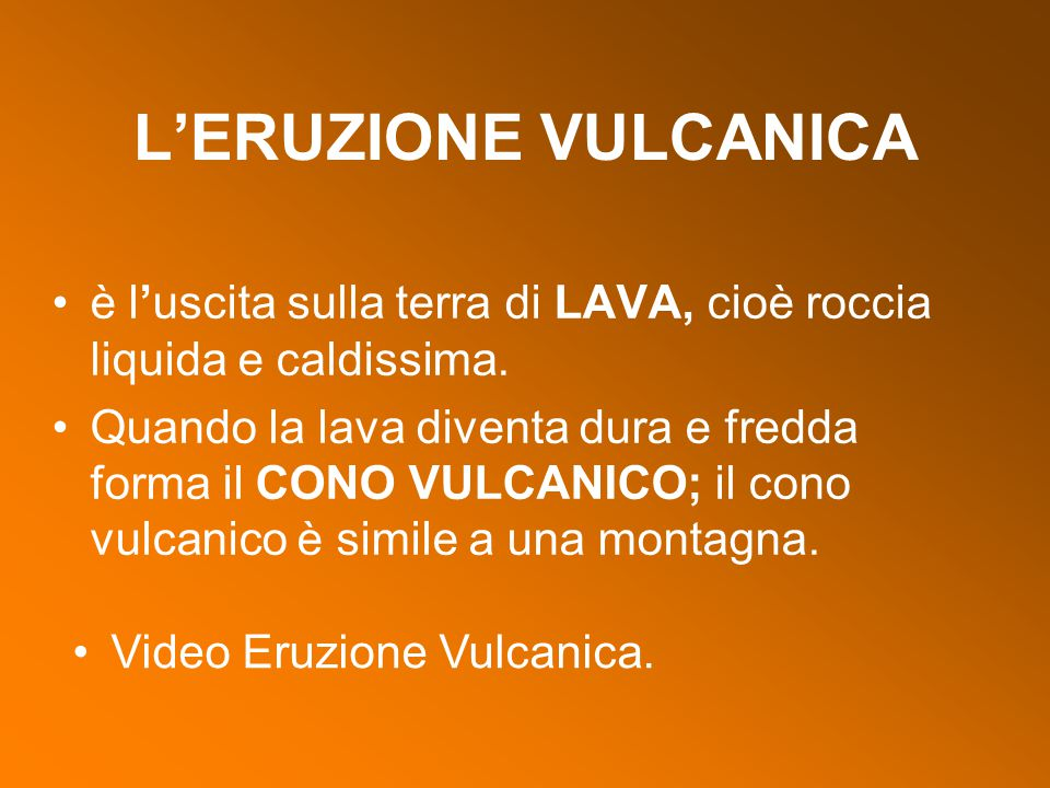 L'ERUZIONE VULCANICA è l'uscita sulla terra di LAVA, cioè roccia liquida e caldissima.