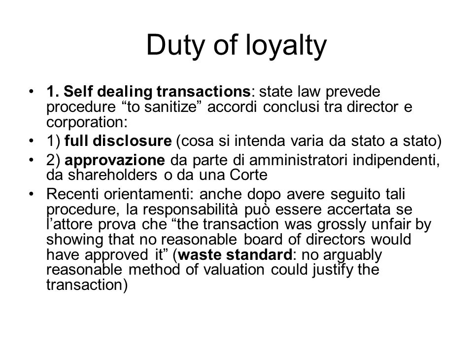 Duty of loyalty 1. Self dealing transactions: state law prevede procedure to sanitize accordi conclusi tra director e corporation: