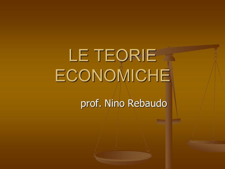 LE TEORIE ECONOMICHE prof. Nino Rebaudo