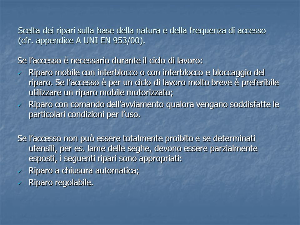 Scelta dei ripari sulla base della natura e della frequenza di accesso (cfr. appendice A UNI EN 953/00).