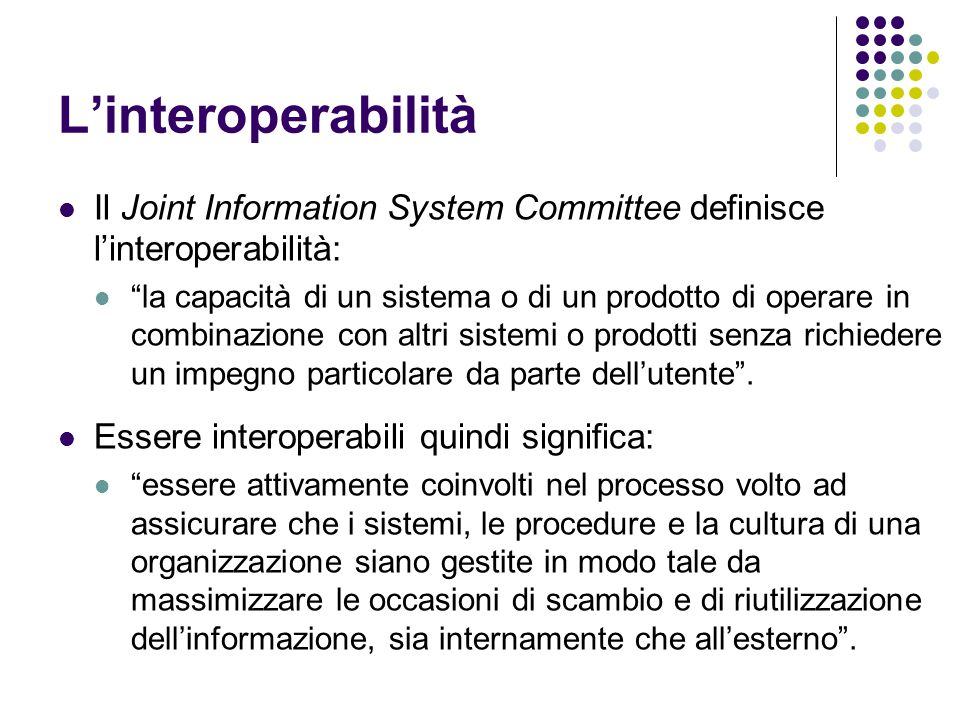 L'interoperabilità Il Joint Information System Committee definisce l'interoperabilità: