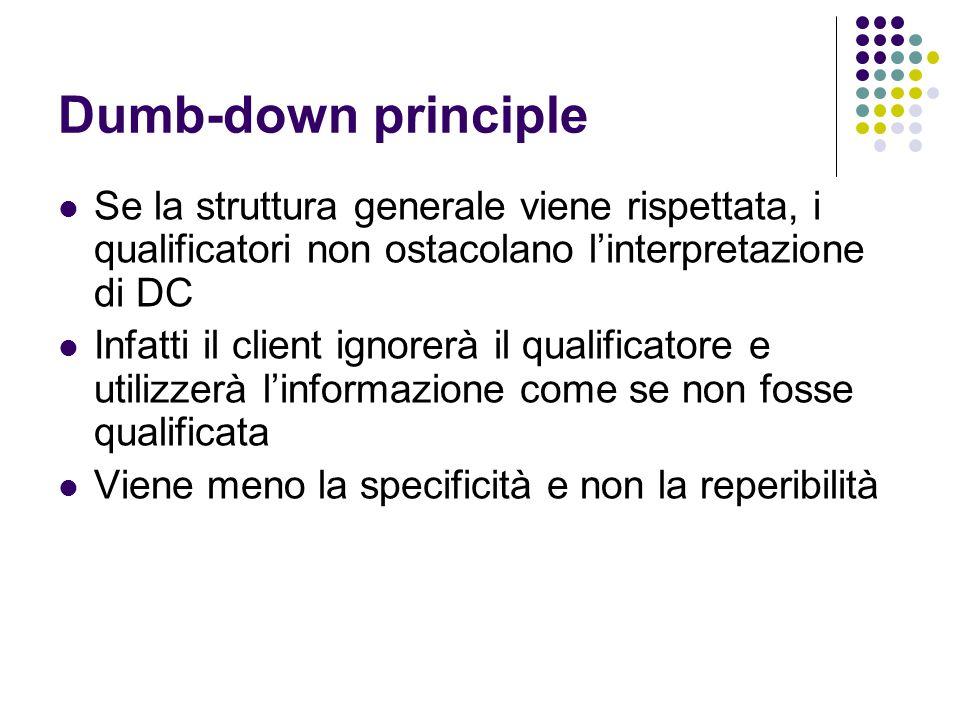 Dumb-down principle Se la struttura generale viene rispettata, i qualificatori non ostacolano l'interpretazione di DC.