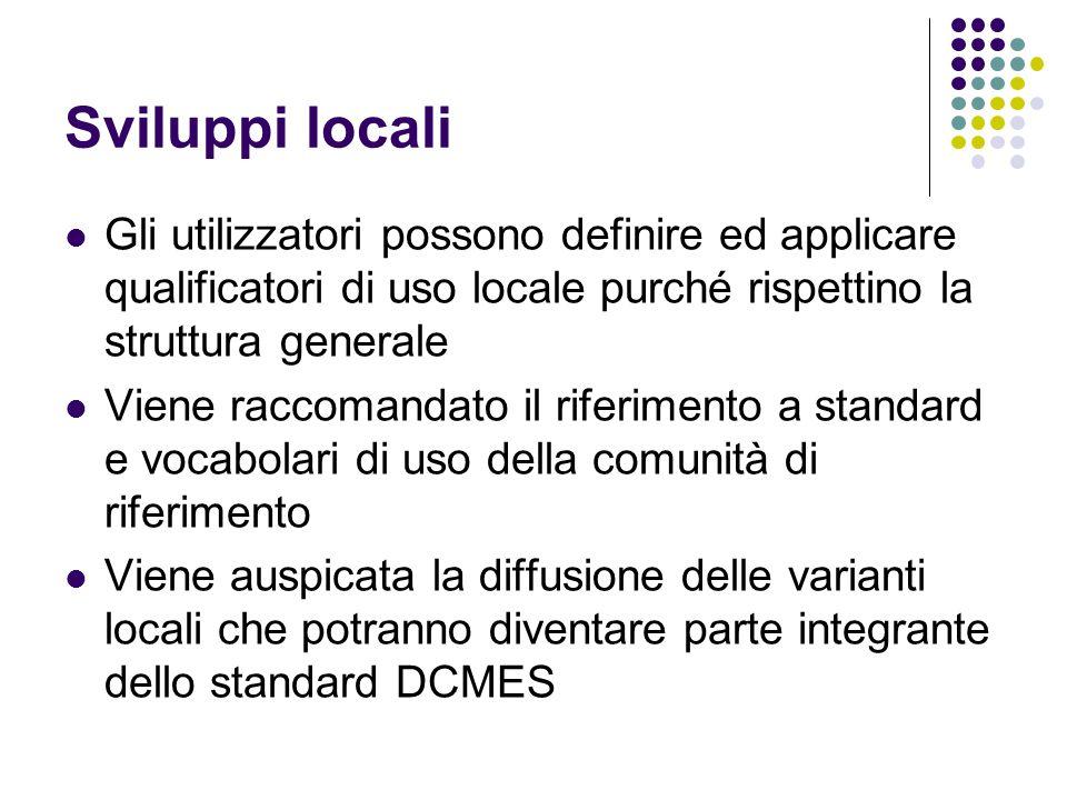 Sviluppi locali Gli utilizzatori possono definire ed applicare qualificatori di uso locale purché rispettino la struttura generale.