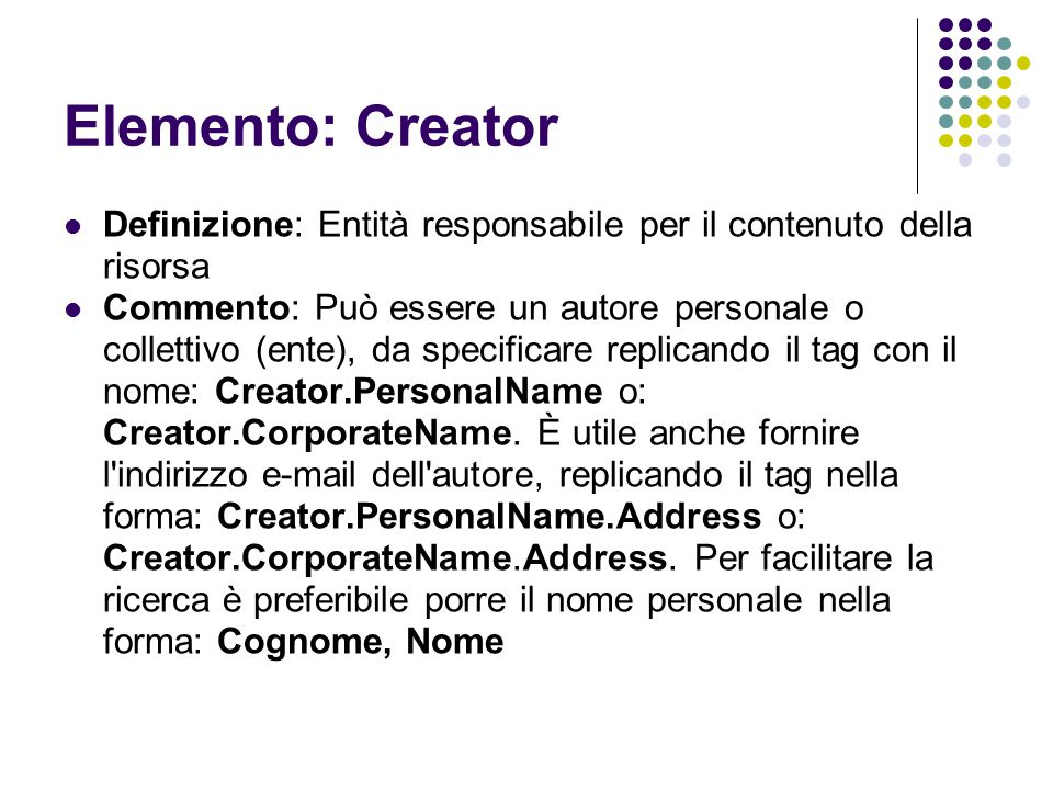 Elemento: Creator Definizione: Entità responsabile per il contenuto della risorsa.