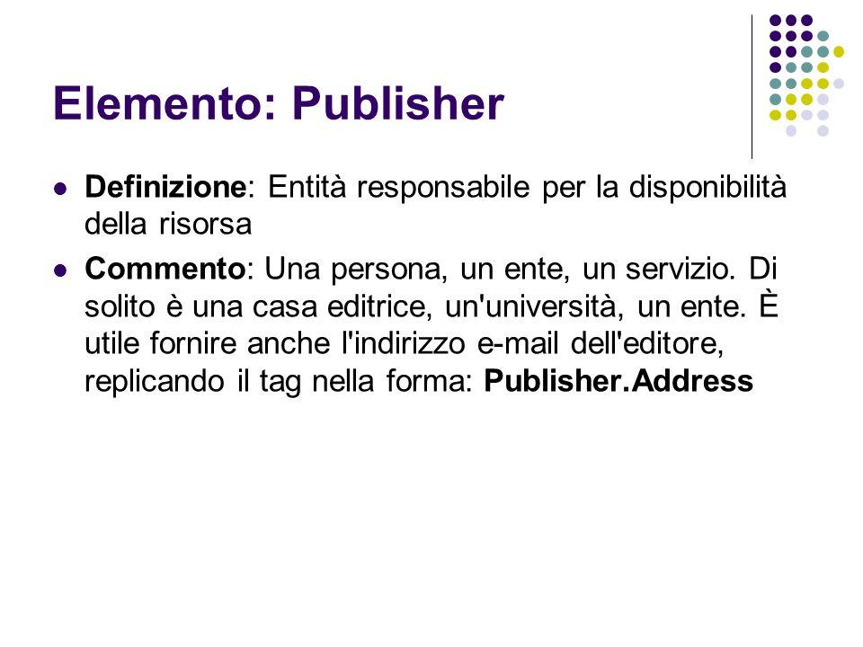 Elemento: Publisher Definizione: Entità responsabile per la disponibilità della risorsa.