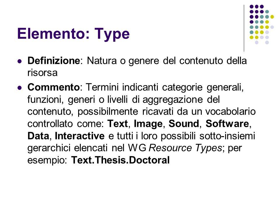Elemento: Type Definizione: Natura o genere del contenuto della risorsa.