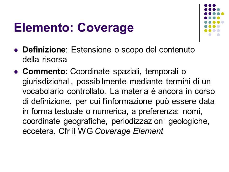 Elemento: Coverage Definizione: Estensione o scopo del contenuto della risorsa.