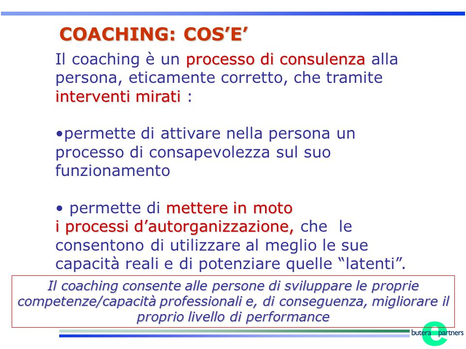 COACHING: COS'E' Il coaching è un processo di consulenza alla persona, eticamente corretto, che tramite interventi mirati :