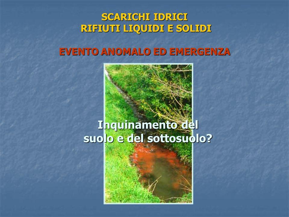 SCARICHI IDRICI RIFIUTI LIQUIDI E SOLIDI EVENTO ANOMALO ED EMERGENZA