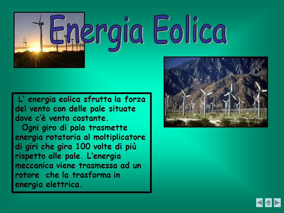 Energia Eolica L' energia eolica sfrutta la forza del vento con delle pale situate dove c'è vento costante.