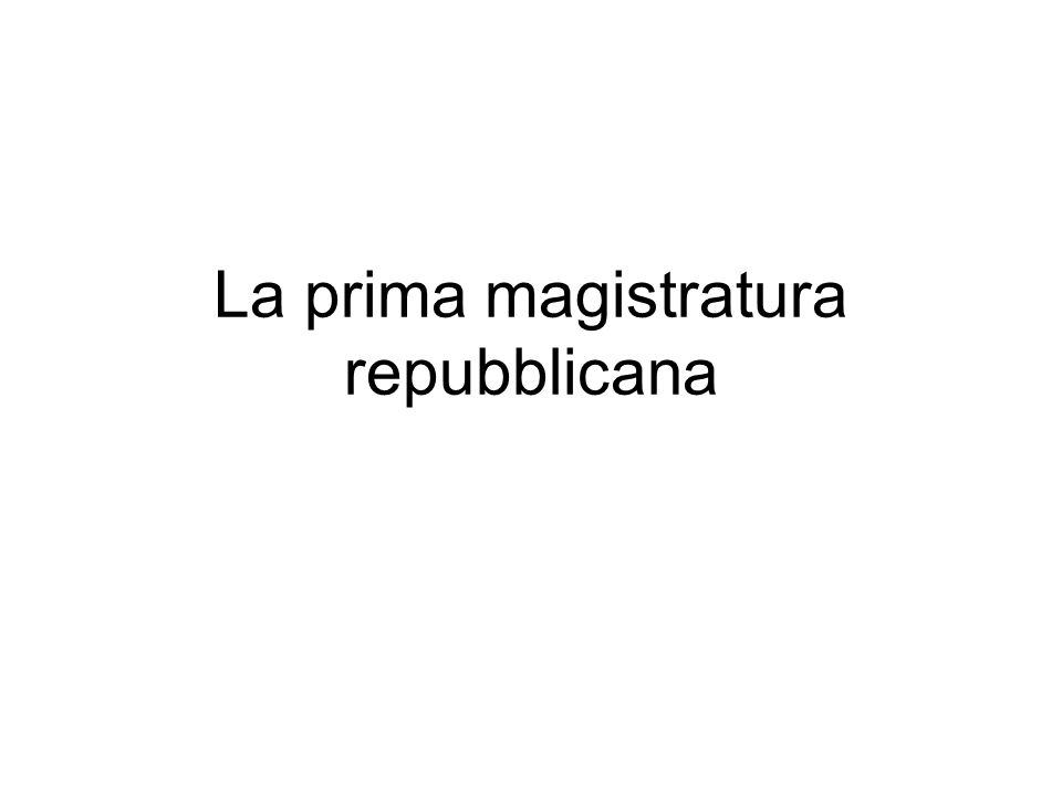 La prima magistratura repubblicana